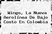 <b>Wingo</b>, La Nueva Aerolínea De Bajo Costo En Colombia
