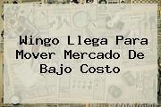 <b>Wingo</b> Llega Para Mover Mercado De Bajo Costo