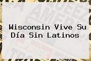Wisconsin Vive Su Día Sin Latinos