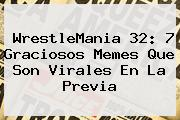 <b>WrestleMania 32</b>: 7 Graciosos Memes Que Son Virales En La Previa