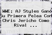 WWE: <b>AJ Styles</b> Ganó Su Primera Pelea Con Chris Jericho Como Rival <b>...</b>