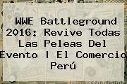 WWE <b>Battleground</b> 2016: Revive Todas Las Peleas Del Evento | El Comercio Perú