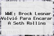<b>WWE</b>: Brock Lesnar Volvió Para Encarar A Seth Rollins