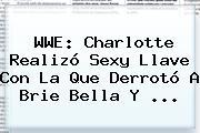 <b>WWE</b>: Charlotte Realizó Sexy Llave Con La Que Derrotó A Brie Bella Y <b>...</b>