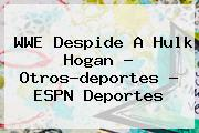 WWE Despide A <b>Hulk Hogan</b> - Otros-deportes - ESPN Deportes
