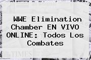 WWE <b>Elimination Chamber</b> EN VIVO ONLINE: Todos Los Combates