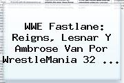 <b>WWE</b> Fastlane: Reigns, Lesnar Y Ambrose Van Por WrestleMania 32 <b>...</b>