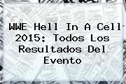 <b>WWE</b> Hell In A Cell 2015: Todos Los Resultados Del Evento