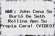 <b>WWE</b>: John Cena Se Burló De Seth Rollins ¡en Su Propia Cara! (VIDEO)