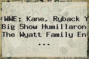 <b>WWE</b>: Kane, Ryback Y Big Show Humillaron The Wyatt Family En <b>...</b>