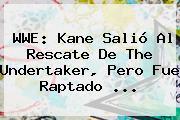<b>WWE</b>: Kane Salió Al Rescate De The Undertaker, Pero Fue Raptado <b>...</b>