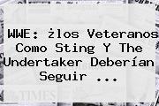 <b>WWE</b>: ¿los Veteranos Como Sting Y The Undertaker Deberían Seguir <b>...</b>