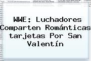 WWE: Luchadores Comparten Románticas <b>tarjetas</b> Por <b>San Valentín</b>