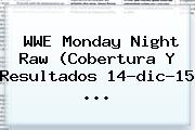 <b>WWE</b> Monday Night Raw (Cobertura Y Resultados 14-dic-15 <b>...</b>