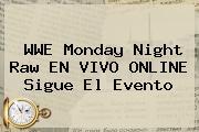 <b>WWE</b> Monday Night Raw EN VIVO ONLINE Sigue El Evento