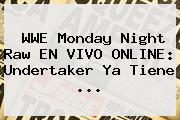<b>WWE</b> Monday Night Raw EN VIVO ONLINE: Undertaker Ya Tiene <b>...</b>