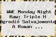 <b>WWE</b> Monday Night Raw: Triple H Agredió Salvajemente A Roman <b>...</b>
