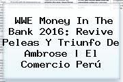 <b>WWE Money In The Bank 2016</b>: Revive Peleas Y Triunfo De Ambrose | El Comercio Perú