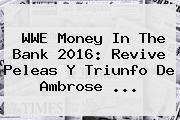 <b>WWE</b> Money In The Bank 2016: Revive Peleas Y Triunfo De Ambrose <b>...</b>