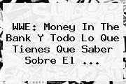 <b>WWE</b>: Money In The Bank Y Todo Lo Que Tienes Que Saber Sobre El <b>...</b>