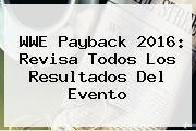 <b>WWE Payback</b> 2016: Revisa Todos Los Resultados Del Evento
