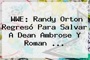 <b>WWE</b>: Randy Orton Regresó Para Salvar A Dean Ambrose Y Roman <b>...</b>