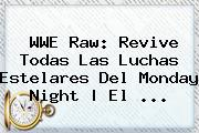 <b>WWE</b> Raw: Revive Todas Las Luchas Estelares Del Monday Night | El <b>...</b>