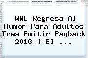 <b>WWE</b> Regresa Al Humor Para Adultos Tras Emitir Payback 2016 | El <b>...</b>