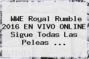 WWE <b>Royal Rumble 2016</b> EN VIVO ONLINE Sigue Todas Las Peleas <b>...</b>