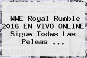WWE <b>Royal Rumble 2016</b> EN VIVO ONLINE Sigue Todas Las Peleas <b>...</b>