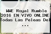 WWE <b>Royal Rumble 2016</b> EN VIVO ONLINE Todas Las Peleas Del <b>...</b>