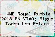 WWE <b>Royal Rumble 2018</b> EN VIVO: Sigue Todas Las Peleas