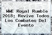 WWE <b>Royal Rumble 2018</b>: Revive Todos Los Combates Del Evento