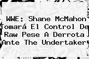 WWE: <b>Shane McMahon</b> Tomará El Control De Raw Pese A Derrota Ante The Undertaker