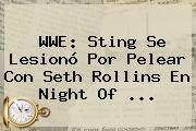 <b>WWE</b>: Sting Se Lesionó Por Pelear Con Seth Rollins En Night Of <b>...</b>