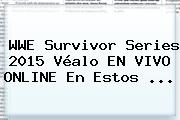 <b>WWE</b> Survivor Series 2015 Véalo EN VIVO ONLINE En Estos <b>...</b>