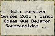 <b>WWE</b>: Survivor Series 2015 Y Cinco Cosas Que Dejaron Sorprendidos <b>...</b>