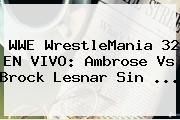 WWE <b>WrestleMania 32 EN VIVO</b>: Ambrose Vs Brock Lesnar Sin <b>...</b>