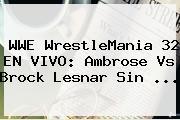 WWE <b>WrestleMania 32 EN VIVO</b>: Ambrose Vs Brock Lesnar Sin <b>...</b>