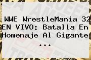 <b>WWE</b> WrestleMania 32 EN VIVO: Batalla En Homenaje Al Gigante <b>...</b>