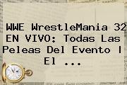 WWE <b>WrestleMania 32 EN VIVO</b>: Todas Las Peleas Del Evento | El <b>...</b>