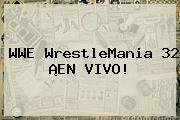 WWE <b>WrestleMania 32</b> ¡EN <b>VIVO</b>!