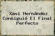 <b>Xavi Hernández</b> Consiguió El Final Perfecto