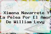 <b>Ximena Navarrete</b> Y La Pelea Por El Amor De William Levy