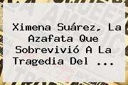 <b>Ximena Suárez</b>, La Azafata Que Sobrevivió A La Tragedia Del ...