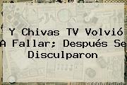 Y <b>Chivas TV</b> Volvió A Fallar; Después Se Disculparon