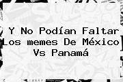Y No Podían Faltar Los <b>memes De México Vs Panamá</b>