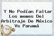 Y No Podían Faltar Los <b>memes</b> Del Arbitraje De <b>México Vs Panamá</b>