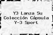 Y3 Lanza Su Colección Cápsula Y-3 <b>Sport</b>