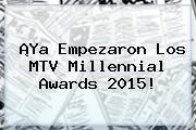 ¡Ya Empezaron Los <b>MTV Millennial Awards 2015</b>!